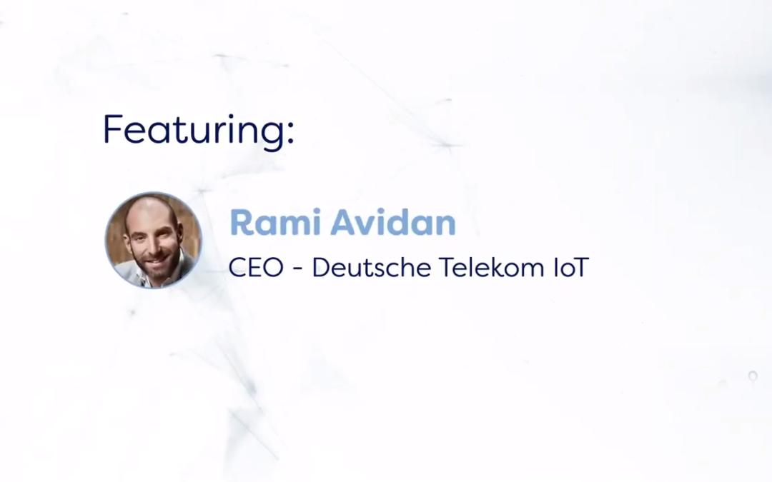Rami Avidan, CEO Deutsche Telekom IoT – His IoT Journey and the IoT Hub