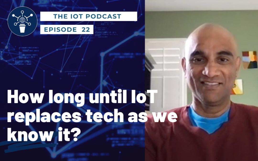 22 | Hima Mukkamala – CEO, Pelion | IoT – The Future Is Now