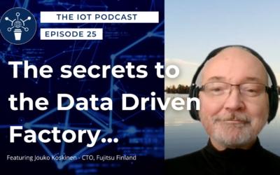 25   Secrets to the Data-Driven Factory   Jouko Koskinen – CTO, Fujitsu Finland