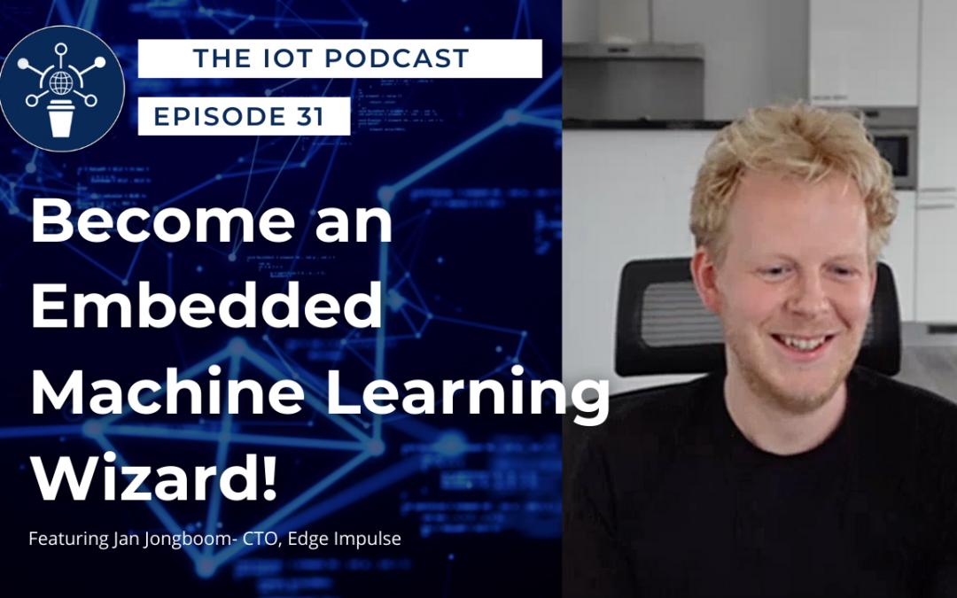 31 | Become an Embedded Machine Learning Wizard | Jan Jongboom – CTO, Edge Impulse
