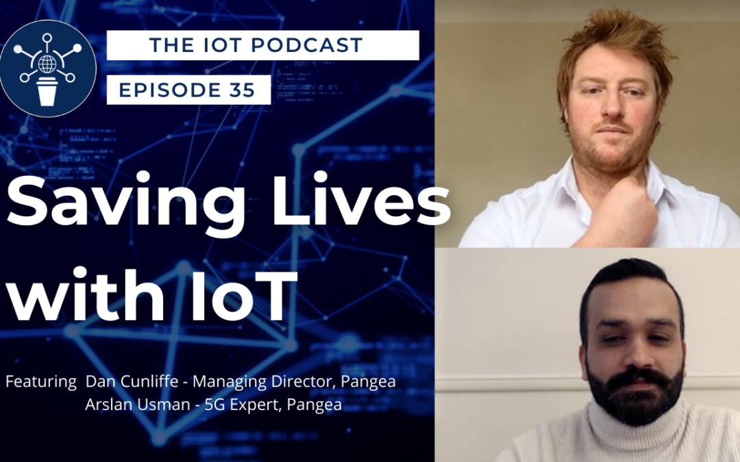 35 | Saving Lives with IoT | Dan Cunliffe, MD & Arslan Usman, 5G Expert – Pangea