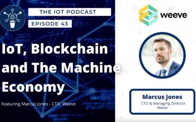 43    IoT, Blockchain and The Machine Economy   Marcus Jones – CTO, Weeve